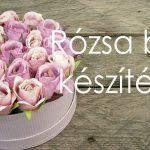 Rózsa box készítése kétbalkezes háziasszonyoknak