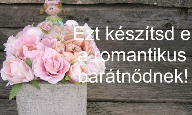 Romantikus barátnőnek ajándék házilag – ezt készítsd el neki!